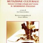 Mutazione Culturale. Negli ultimi cinquant'anni il meridione italiano. A cura di : Lia Giancristofaro Ricerca iconografica: Ireneo Bellotta